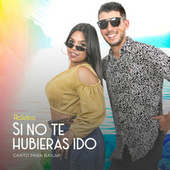 Si No Te Hubieras Ido (Acústico) von Canto Para Bailar