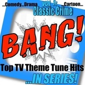 BANG! - Top TV Theme Tune Hits Vol. 1 Classic Crime by Various Artists