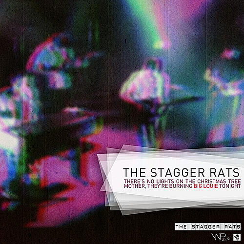 There's No Lights On the Christmas Tree Mother, They're Burning Big Louie Tonight by The Stagger Rats