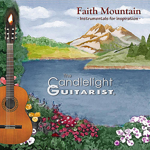 Faith Mountain: Instrumentals for Inspiration by The Candlelight Guitarist