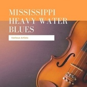 Mississippi Heavy Water Blues by Sylvestor Weaver, Ed Andrews, Bessie Smith, Blind Lemon Jefferson, Bo Weavil Jackson, Sam Butler, Lonnie Johnson, Papa Charlie Jackson, Riley Puckett, Ma Rainey, Bobby Leecan, Barbecue Bob, Lewis Black, Helen Humes, Blind Washington Phillips