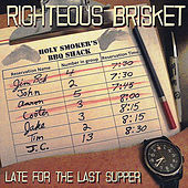 Late For the Last Supper by Righteous Brisket