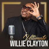 Ultimate Willie Clayton by Willie Clayton