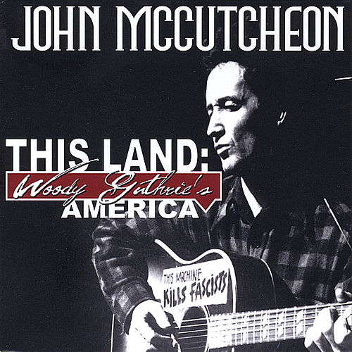 This Land: Woody Guthrie's America by John McCutcheon