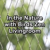 In the Nature with Birds Zen Livingroom by S.P.A