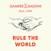 Rule The World (feat. ILIRA) by GAMPER & DADONI