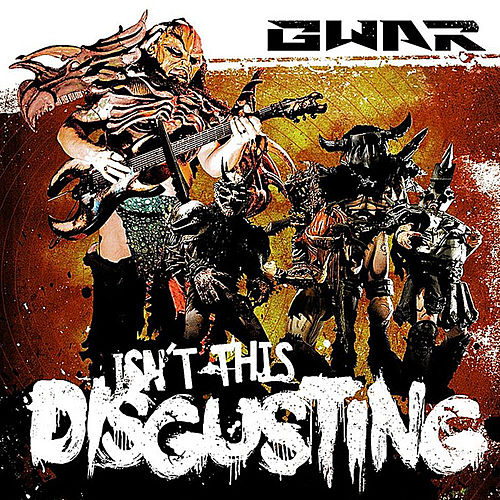 Isn't This Disgusting by GWAR