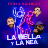 LA BELLA Y LA NEA (feat. Yaga & Mackie) by Reykon