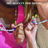 What a Time To Be Alive (feat. Pink Sweat$) by Amy Allen