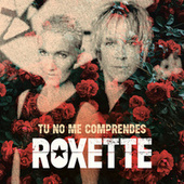 Tu No Me Comprendes (You Don ́t Understand Me) by Roxette