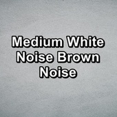 Medium White Noise Brown Noise by White Noise Pink Noise