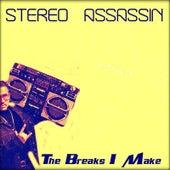 The Breaks I Make by Stereo Assassin