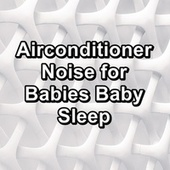 Airconditioner Noise for Babies Baby Sleep von Yoga Music