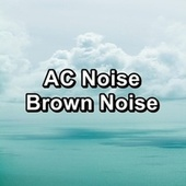 AC Noise Brown Noise by White Noise Babies