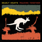 Deadly Hearts - Walking Together by Various Artists