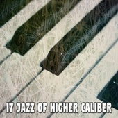 17 Jazz of Higher Caliber by Chillout Lounge