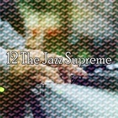 12 The Jazz Supreme by Peaceful Piano
