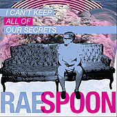 I Can't Keep All of Our Secrets by Rae Spoon