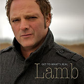 Get to What's Real de Lamb