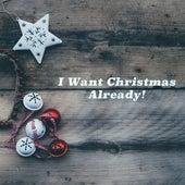 I Want Christmas Already! by Christmas Songs