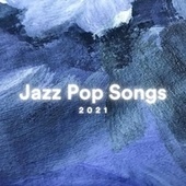 Jazz Pop Songs 2021 von Various Artists