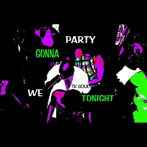We Gonna Party Tonight by Tk Soul