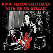 Give Me My Guitar by Doug MacDonald