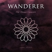 Wanderer (The House Concert) by Sami Yusuf
