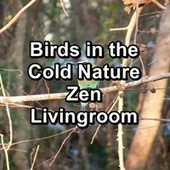 Birds in the Cold Nature Zen Livingroom by White Noise For Baby Sleep