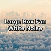 Large Box Fan White Noise by White Noise For Baby Sleep