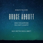Beneath the Stars: Music for Saxophone Solo, Duet & Quartet de Bruce Abbott