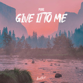Give It to Me von Pure