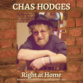 Right at Home: Selected Unreleased Home Recordings 2007-2017 de Chas Hodges