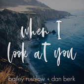 When I Look At You (Acoustic) de Bailey Rushlow and Dan Berk