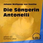 Die Sängerin Antonelli (Ungekürzt) de Johann Wolfgang von Goethe