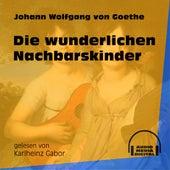 Die wunderlichen Nachbarskinder (Ungekürzt) de Johann Wolfgang von Goethe