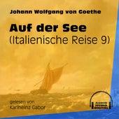 Auf der See - Italienische Reise, Teil 9 (Ungekürzt) de Johann Wolfgang von Goethe