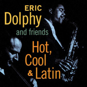 Eric Dolphy and Friends. Hot, Cool & Latin by Eric Dolphy