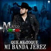 Que Me Toque Mi Banda Jerez by Marco Flores y La Jerez