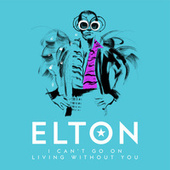 I Can't Go On Living Without You (Single Mix) van Elton John