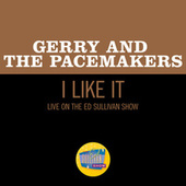 I Like It (Live On The Ed Sullivan Show, May 10, 1964) by Gerry and the Pacemakers