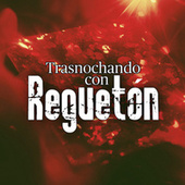 Trasnochando con Reguetón de Various Artists