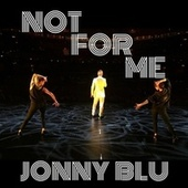 Not for Me by Jonny Blu