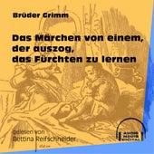 Das Märchen von einem, der auszog, das Fürchten zu lernen (Ungekürzt) by Brüder Grimm