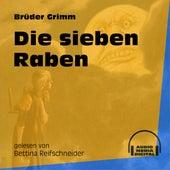 Die sieben Raben (Ungekürzt) by Brüder Grimm