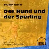 Der Hund und der Sperling (Ungekürzt) by Brüder Grimm