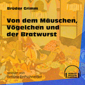 Von dem Mäuschen, Vögelchen und der Bratwurst (Ungekürzt) by Brüder Grimm