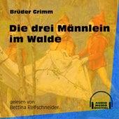 Die drei Männlein im Walde (Ungekürzt) by Brüder Grimm