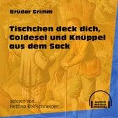 Tischchen deck dich, Goldesel und Knüppel aus dem Sack (Ungekürzt) by Brüder Grimm