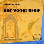 Der Vogel Greif (Ungekürzt) by Brüder Grimm